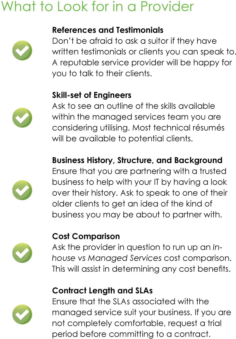 Skill-set of Engineers Ask to see an outline of the skills available within the managed services team you are considering utilising. Most technical résumés will be available to potential clients.
