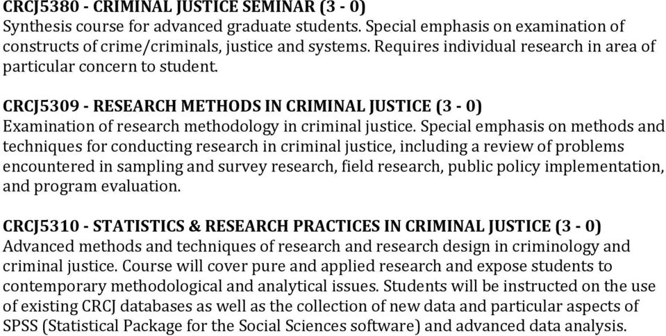 Special emphasis on methods and techniques for conducting research in criminal justice, including a review of problems encountered in sampling and survey research, field research, public policy