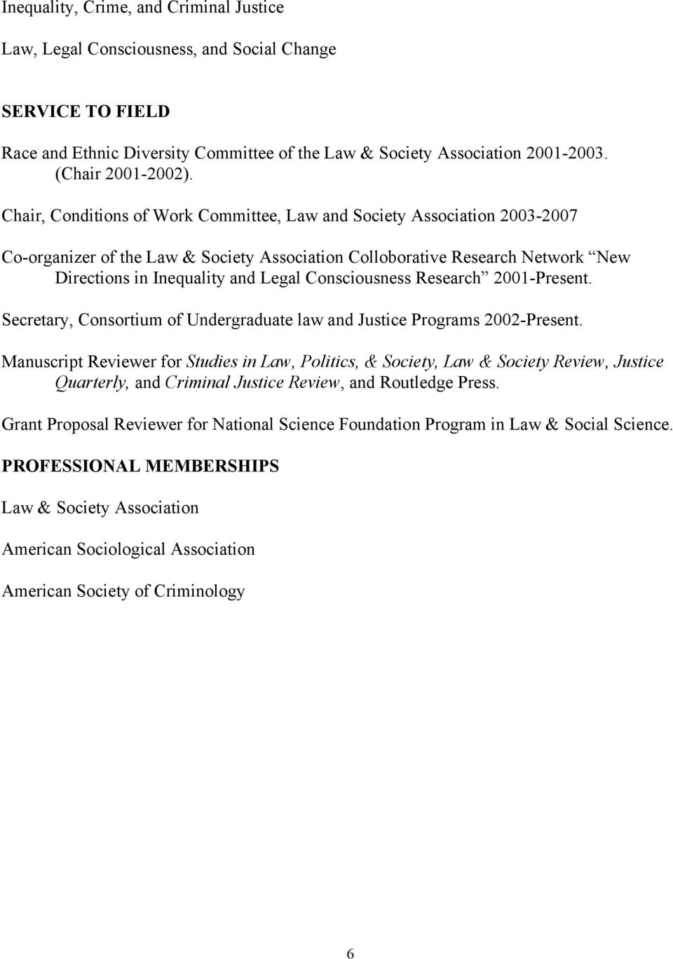 Consciousness Research 2001-Present. Secretary, Consortium of Undergraduate law and Justice Programs 2002-Present.