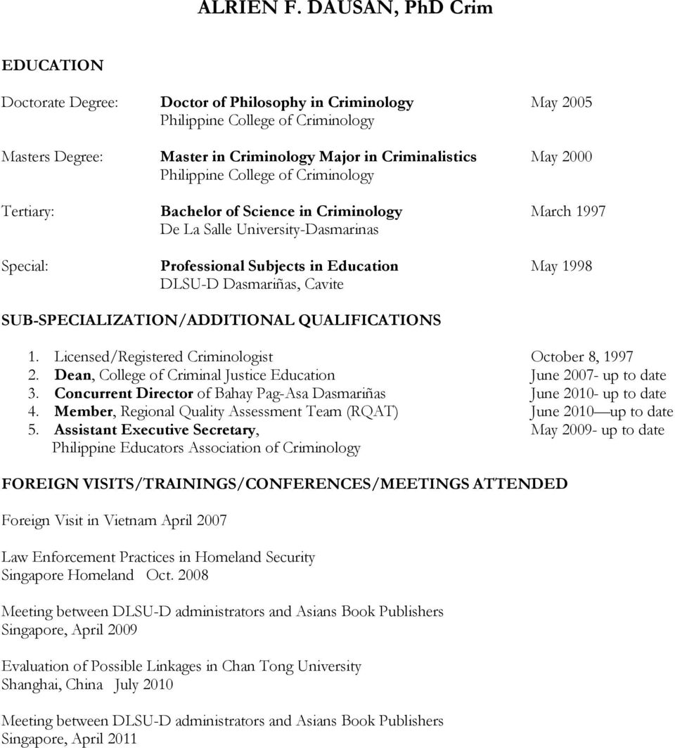 Philippine College of Criminology Tertiary: Bachelor of Science in Criminology March 1997 De La Salle University-Dasmarinas Special: Professional Subjects in Education May 1998 DLSU-D Dasmariñas,