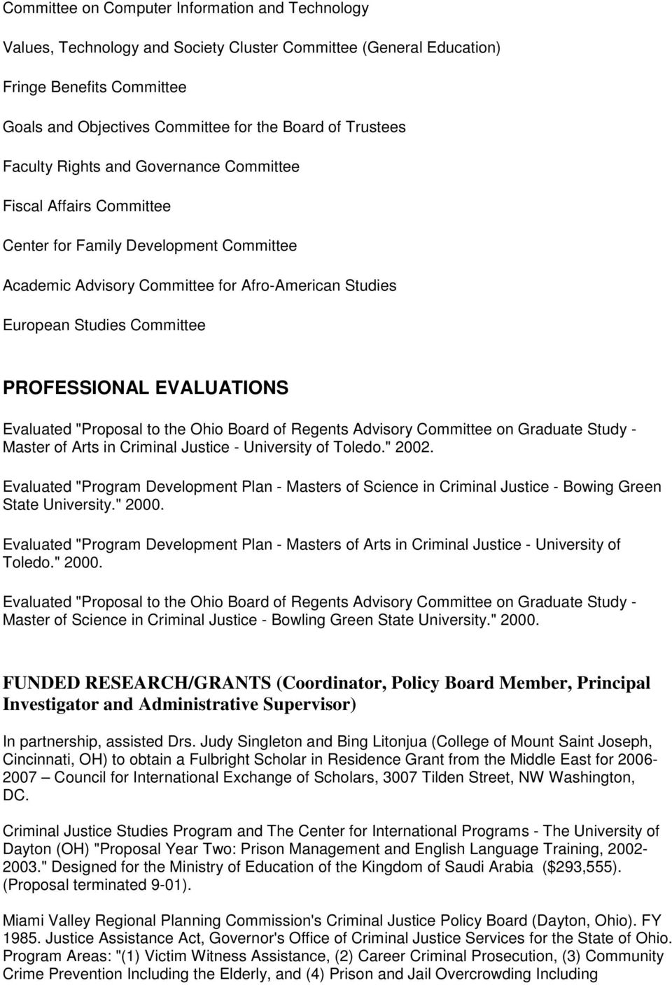 "PROFESSIONAL EVALUATIONS Evaluated ""Proposal to the Ohio Board of Regents Advisory Committee on Graduate Study - Master of Arts in Criminal Justice - University of Toledo."" 2002."