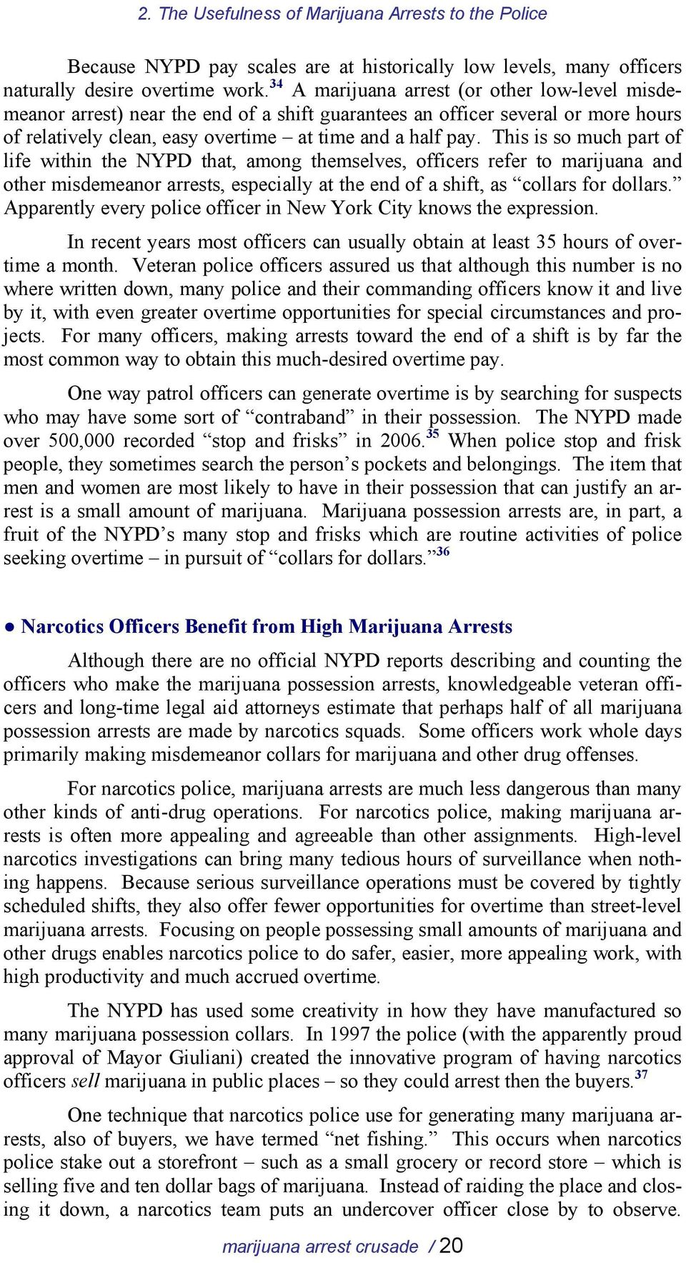 This is so much part of life within the NYPD that, among themselves, officers refer to marijuana and other misdemeanor arrests, especially at the end of a shift, as collars for dollars.
