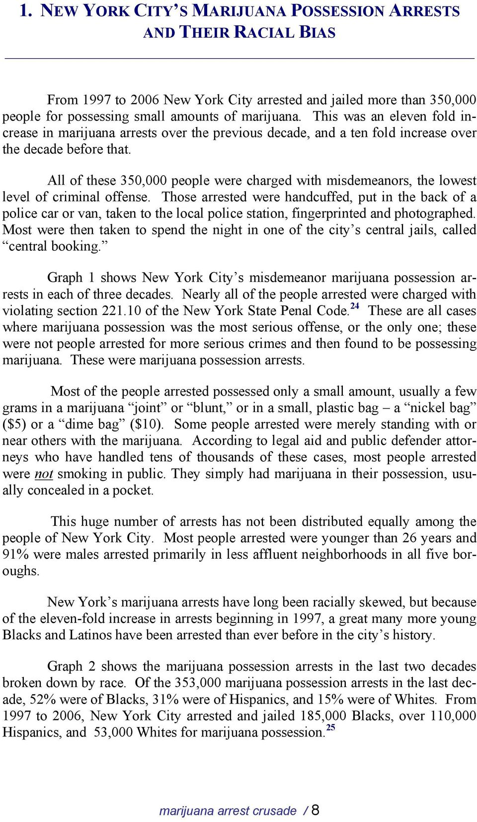 All of these 350,000 people were charged with misdemeanors, the lowest level of criminal offense.