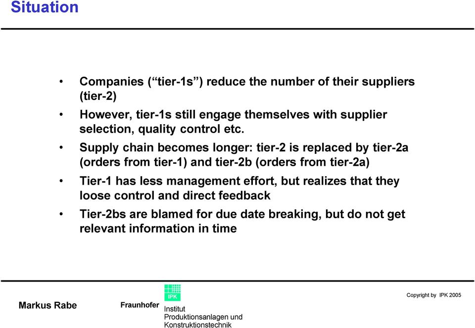 Supply chain becomes longer: tier-2 is replaced by tier-2a (orders from tier-1) and tier-2b (orders from tier-2a)