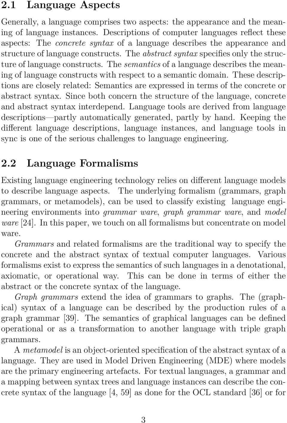 The abstract syntax specifies only the structure of language constructs. The semantics of a language describes the meaning of language constructs with respect to a semantic domain.