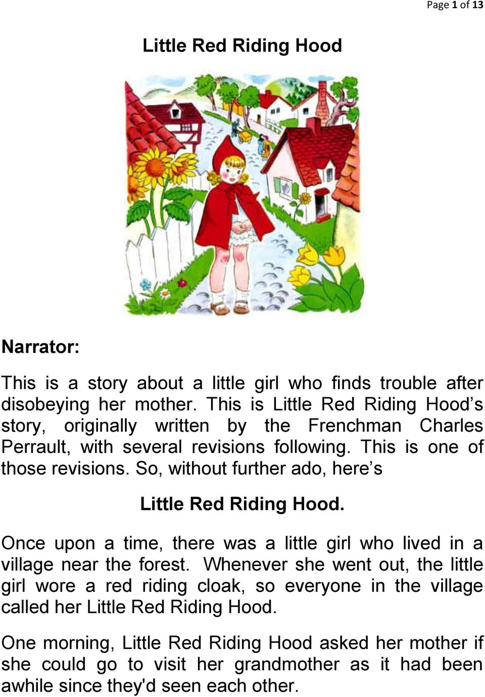 So, without further ado, here s Little Red Riding Hood. Once upon a time, there was a little girl who lived in a village near the forest.