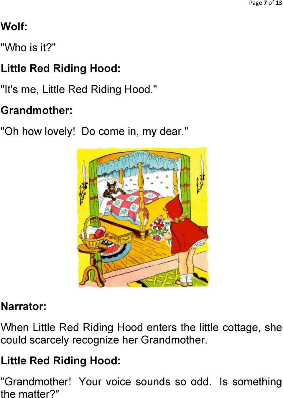 """ When Little Red Riding Hood enters the little cottage, she could"