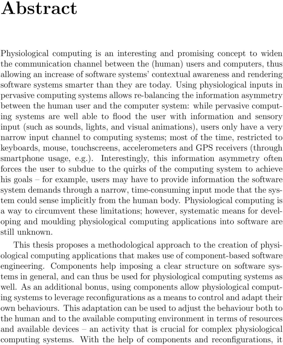 Using physiological inputs in pervasive computing systems allows re-balancing the information asymmetry between the human user and the computer system: while pervasive computing systems are well able