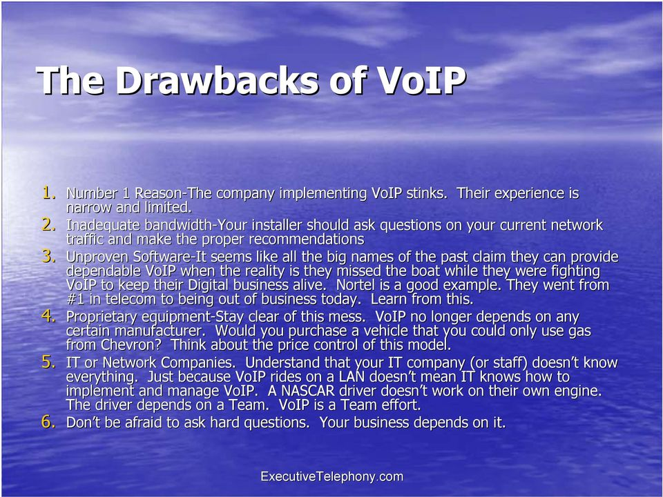 Unproven Software-It seems like all the big names of the past claim they can provide dependable VoIP when the reality is they missed the boat while they t were fighting VoIP to keep their Digital