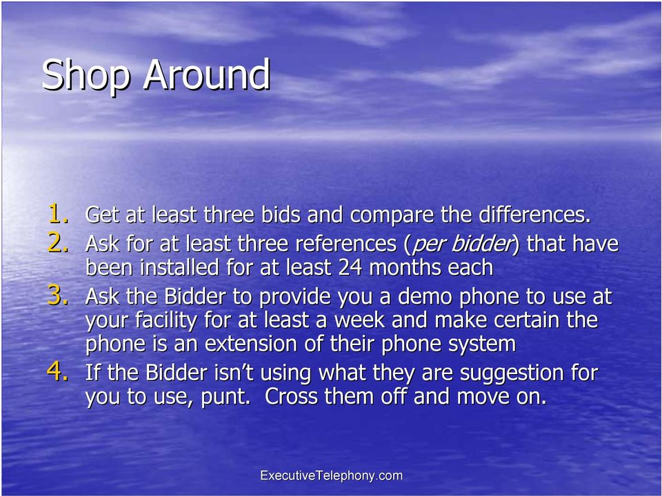 Ask the Bidder to provide you a demo phone to use at your facility for at least a week and make certain the
