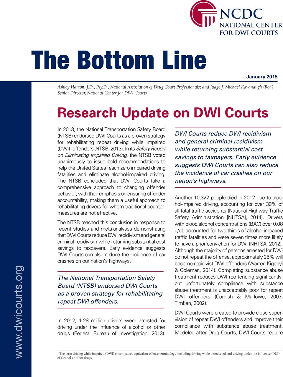 org In 2013, the National Transportation Safety Board (NTSB) endorsed DWI Courts as a proven strategy for rehabilitating repeat driving while impaired (DWI) 1 offenders (NTSB, 2013).