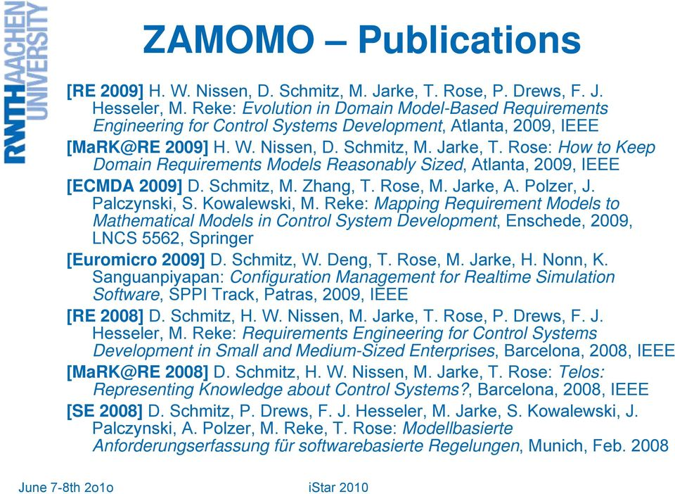 Rose: How to Keep Domain Requirements Models Reasonably Sized, Atlanta, 2009, IEEE [ECMDA 2009] D. Schmitz, M. Zhang, T. Rose, M. Jarke, A. Polzer, J. Palczynski, S. Kowalewski, M.