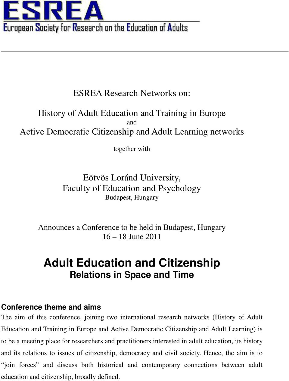 The aim of this conference, joining two international research networks (History of Adult Education and Training in Europe and Active Democratic Citizenship and Adult Learning) is to be a meeting