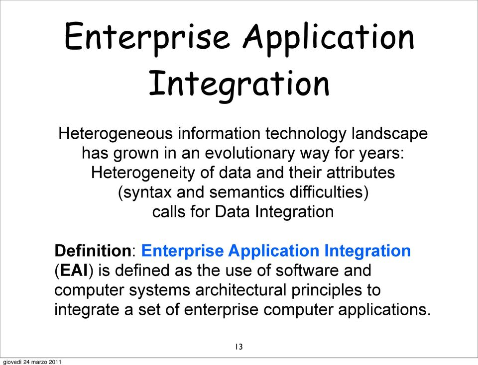 difficulties) calls for Data Integration Definition: Enterprise Application Integration (EAI) is defined