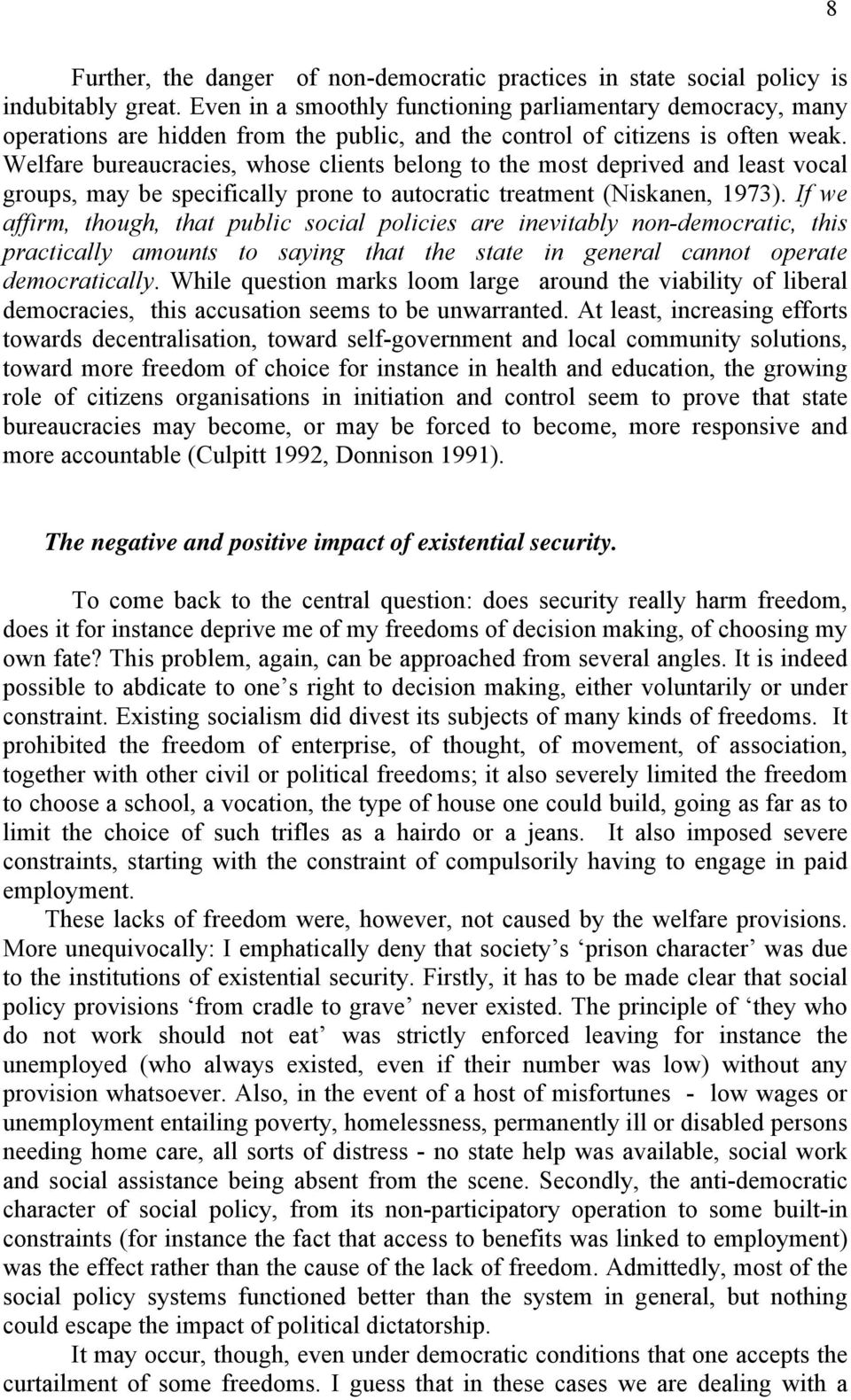 Welfare bureaucracies, whose clients belong to the most deprived and least vocal groups, may be specifically prone to autocratic treatment (Niskanen, 1973).