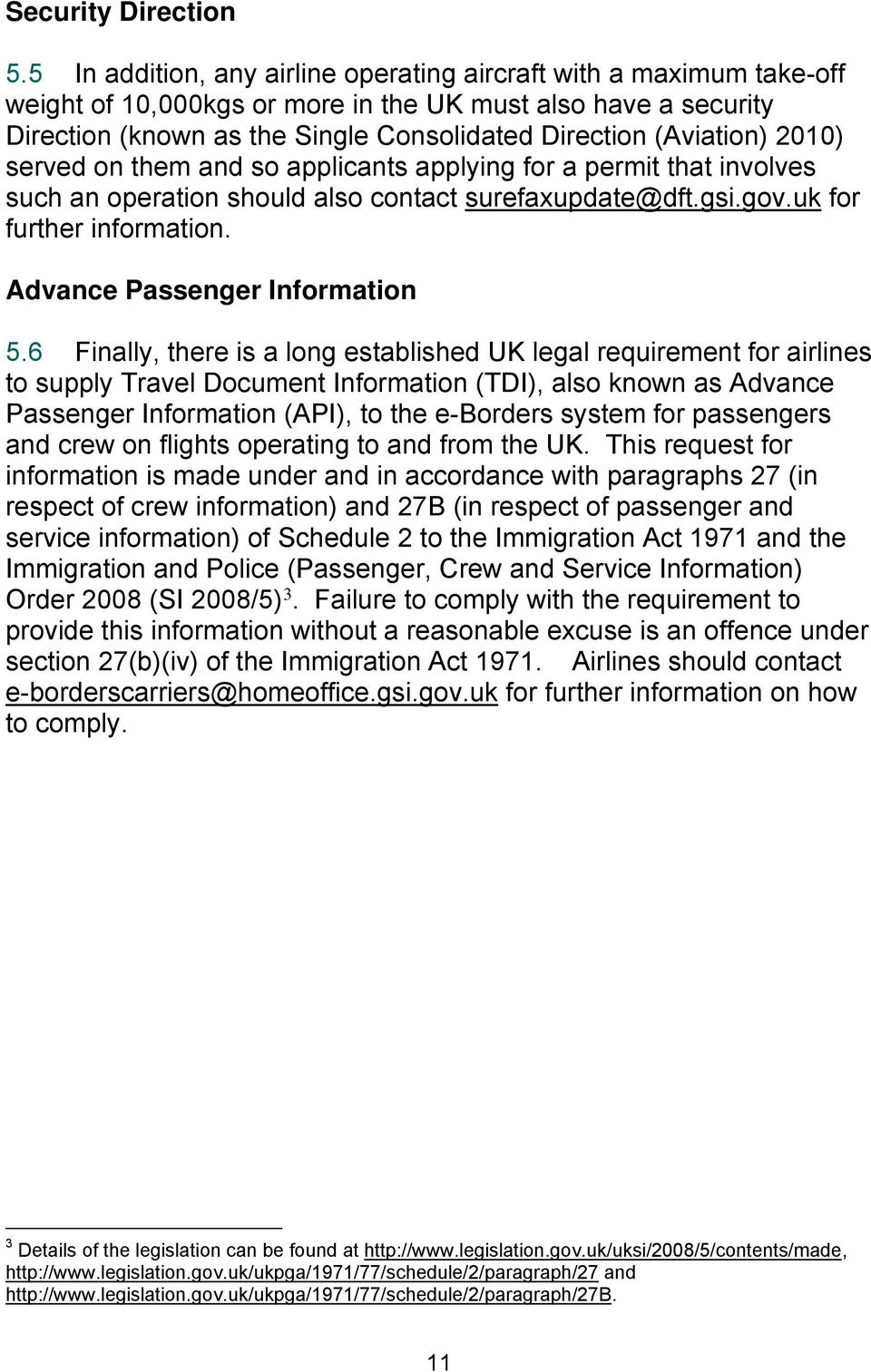 2010) served on them and so applicants applying for a permit that involves such an operation should also contact surefaxupdate@dft.gsi.gov.uk for further information. Advance Passenger Information 5.