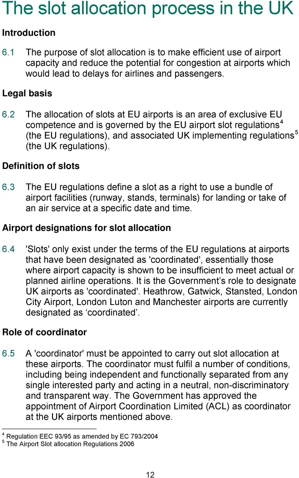 2 The allocation of slots at EU airports is an area of exclusive EU competence and is governed by the EU airport slot regulations 4 (the EU regulations), and associated UK implementing regulations 5