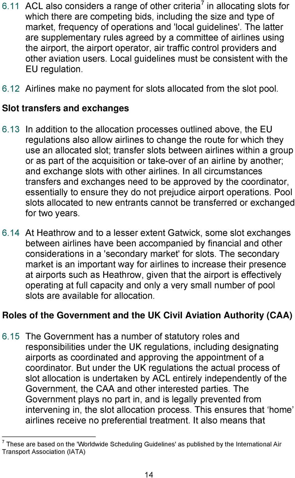 Local guidelines must be consistent with the EU regulation. 6.12 Airlines make no payment for slots allocated from the slot pool. Slot transfers and exchanges 6.