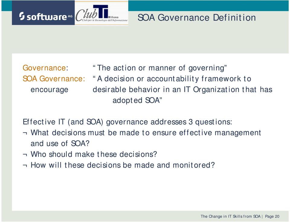 governance addresses 3 questions: What decisions must be made to ensure effective management and use of SOA?