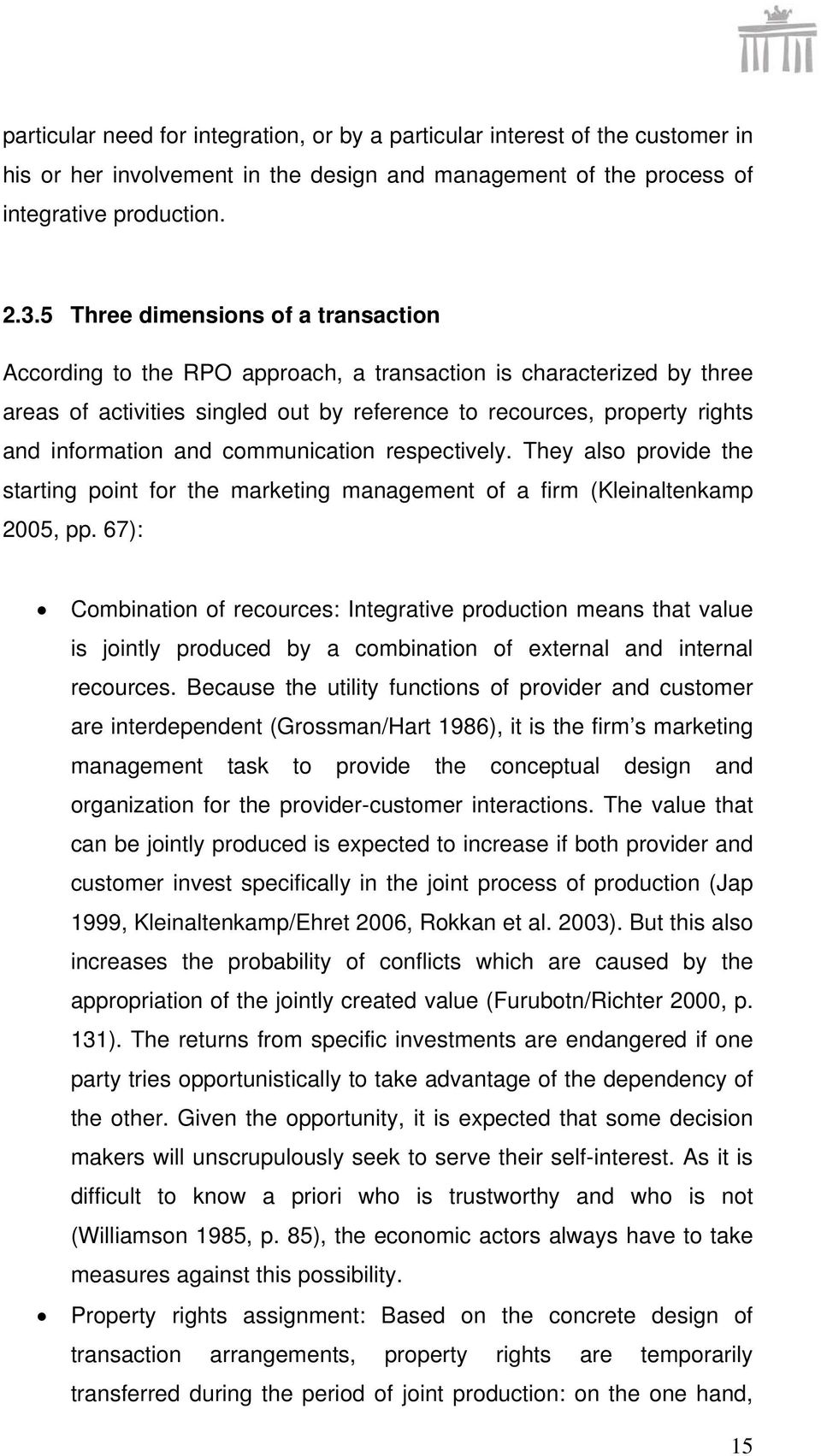 and communication respectively. They also provide the starting point for the marketing management of a firm (Kleinaltenkamp 2005, pp.