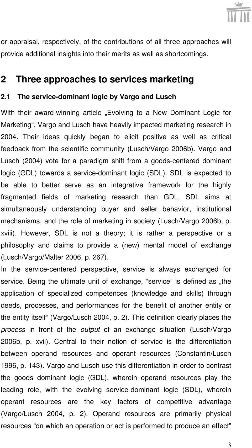Their ideas quickly began to elicit positive as well as critical feedback from the scientific community (Lusch/Vargo 2006b).