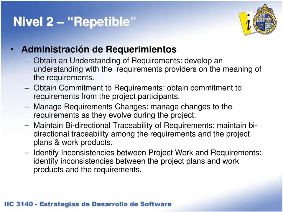 Manage Requirements Changes: manage changes to the requirements as they evolve during the project.