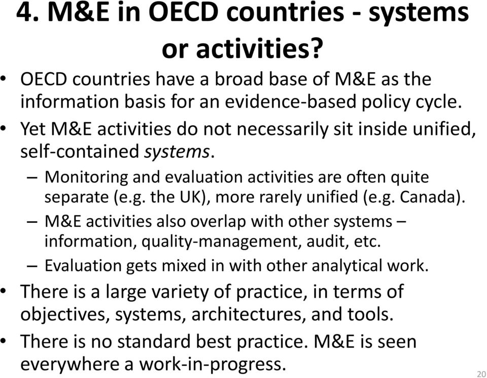 g. Canada). M&E activities also overlap with other systems information, quality-management, audit, etc. Evaluation gets mixed in with other analytical work.