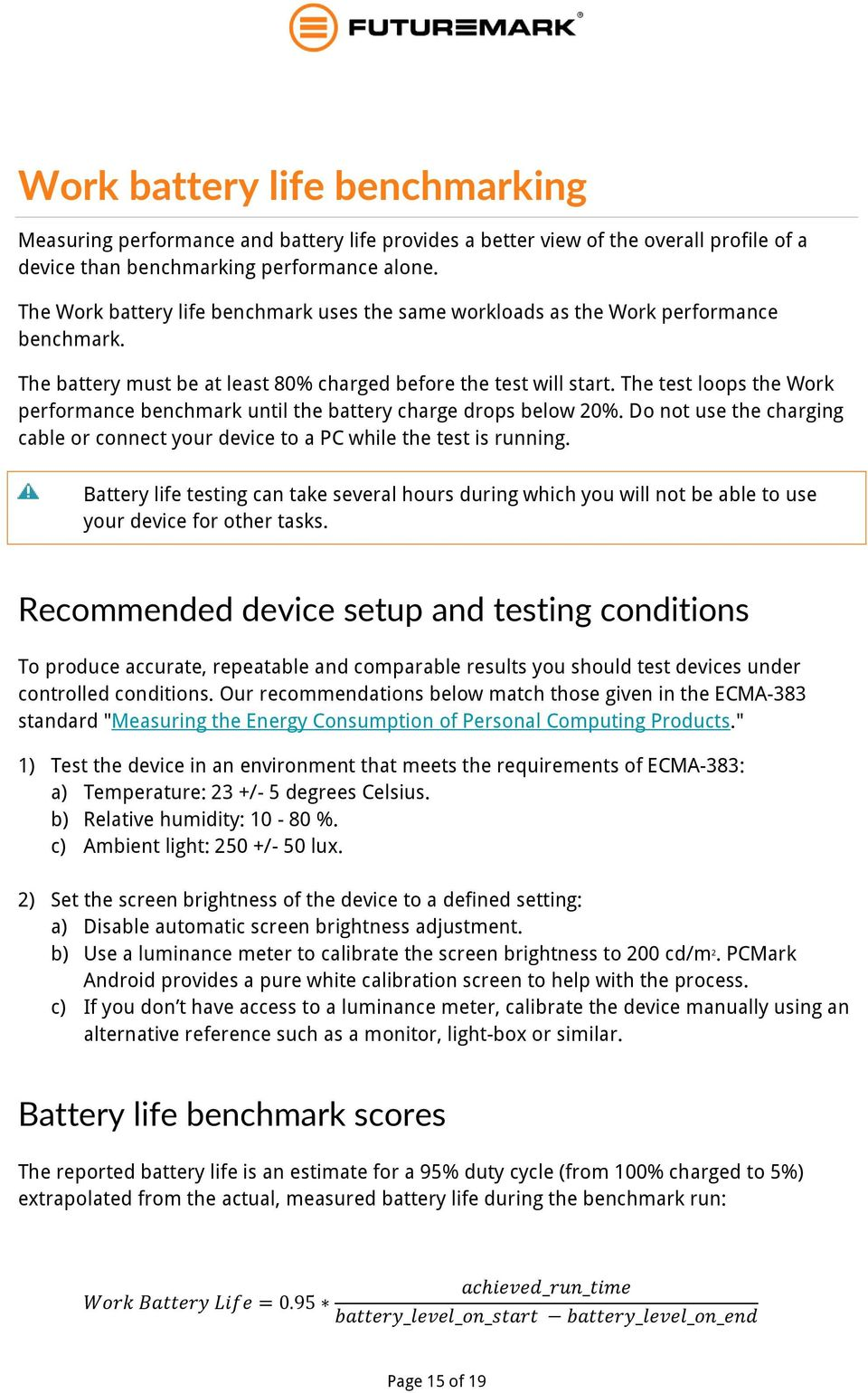 The test loops the Work performance benchmark until the battery charge drops below 20%. Do not use the charging cable or connect your device to a PC while the test is running.