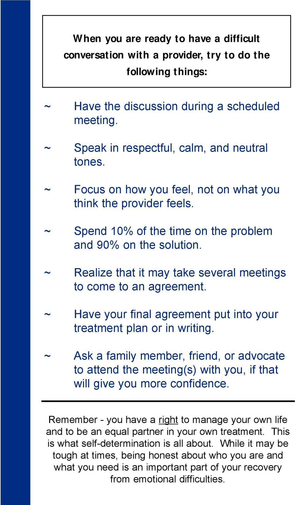 ~ Have your final agreement put into your treatment plan or in writing. ~ Ask a family member, friend, or advocate to attend the meeting(s) with you, if that will give you more confidence.