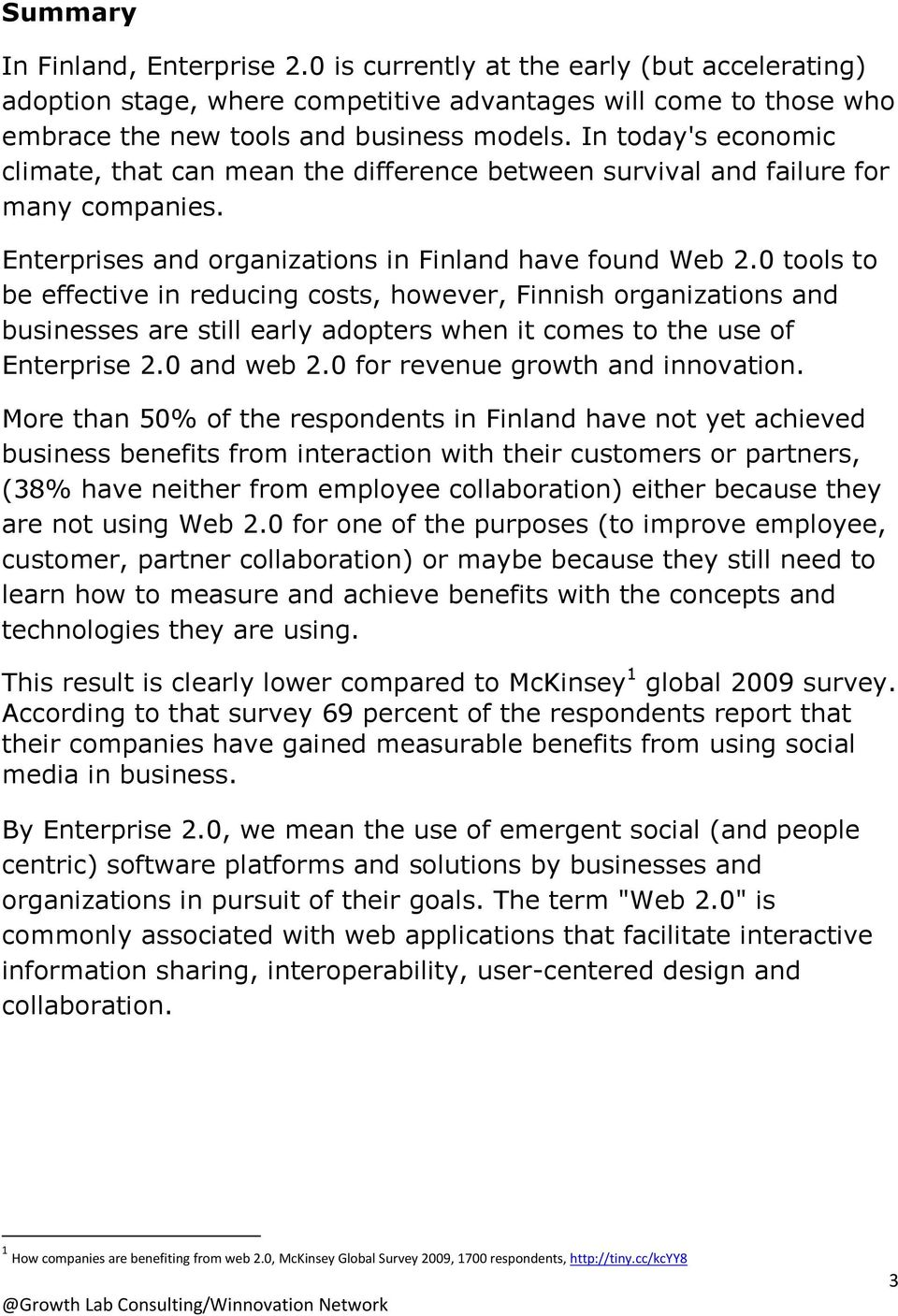 0 tools to be effective in reducing costs, however, Finnish organizations and businesses are still early adopters when it comes to the use of Enterprise 2.0 and web 2.