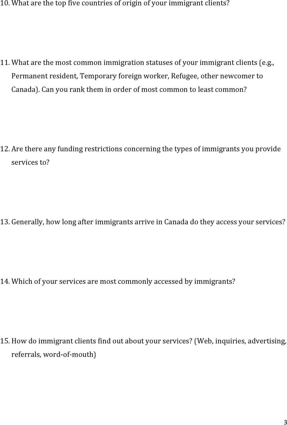 Generally, how long after immigrants arrive in Canada do they access your services? 14. Which of your services are most commonly accessed by immigrants? 15.