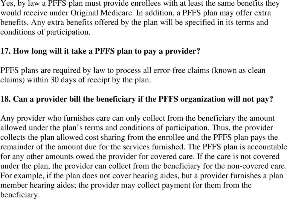 PFFS plans are required by law to process all error-free claims (known as clean claims) within 30 days of receipt by the plan. 18.