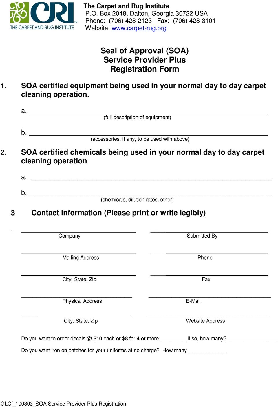 SOA certified chemicals being used in your normal day to day carpet cleaning operation a. b. (chemicals, dilution rates, other) 3 Contact information (Please print or write legibly).