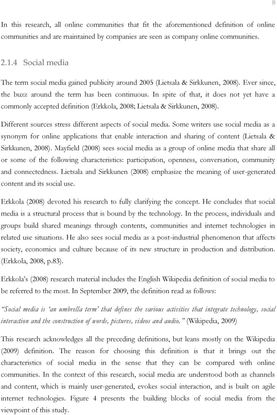 In spite of that, it does not yet have a commonly accepted definition (Erkkola, 2008; Lietsala & Sirkkunen, 2008). Different sources stress different aspects of social media.