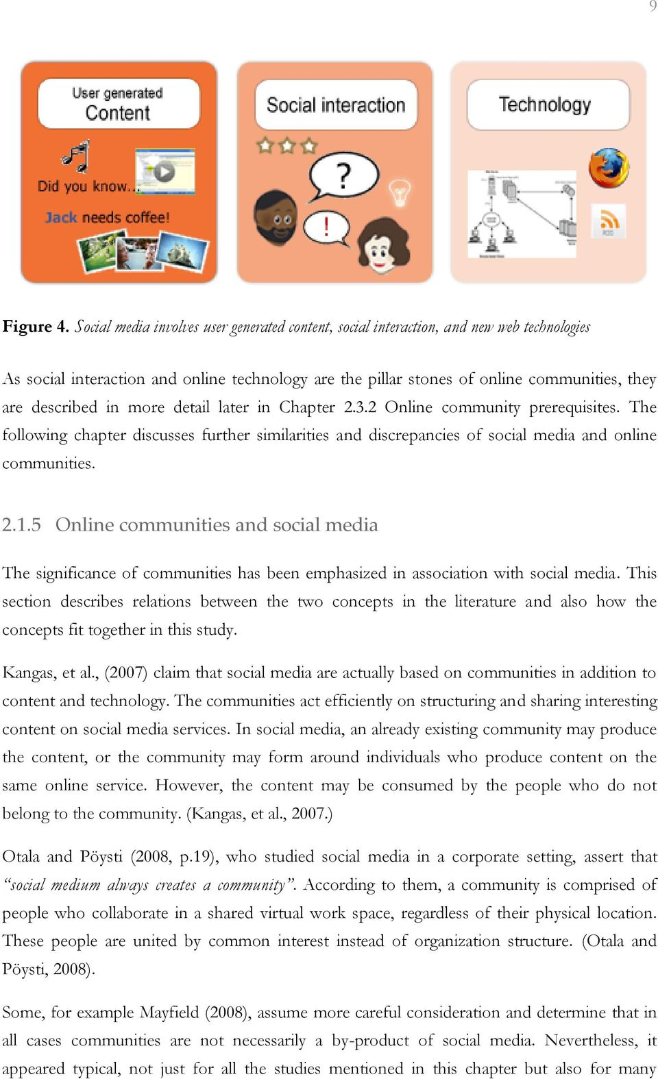 in more detail later in Chapter 2.3.2 Online community prerequisites. The following chapter discusses further similarities and discrepancies of social media and online communities. 2.1.