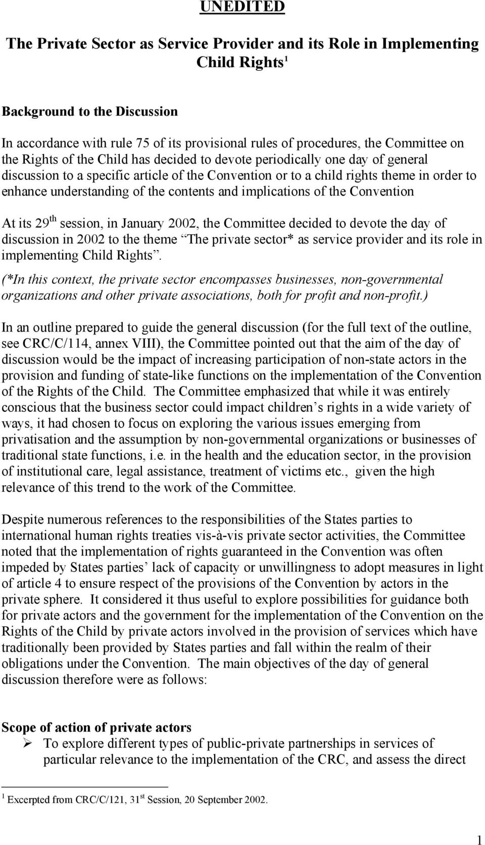 understanding of the contents and implications of the Convention At its 29 th session, in January 2002, the Committee decided to devote the day of discussion in 2002 to the theme The private sector*