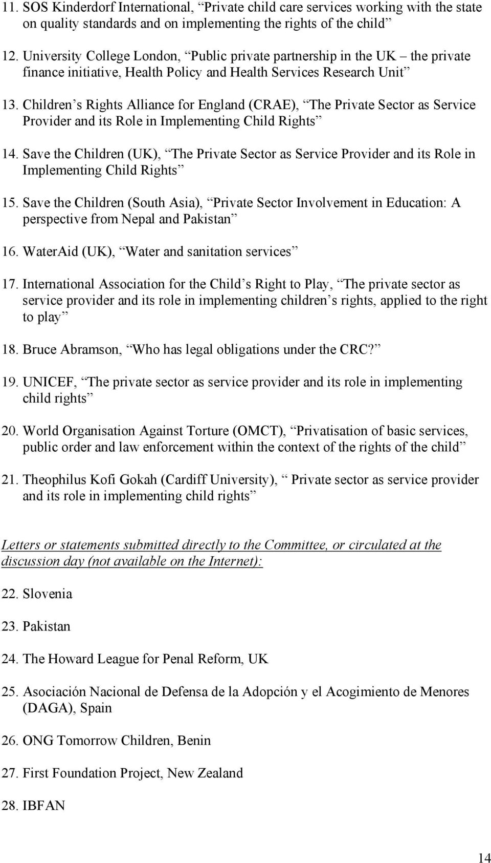 Children s Rights Alliance for England (CRAE), The Private Sector as Service Provider and its Role in Implementing Child Rights 14.