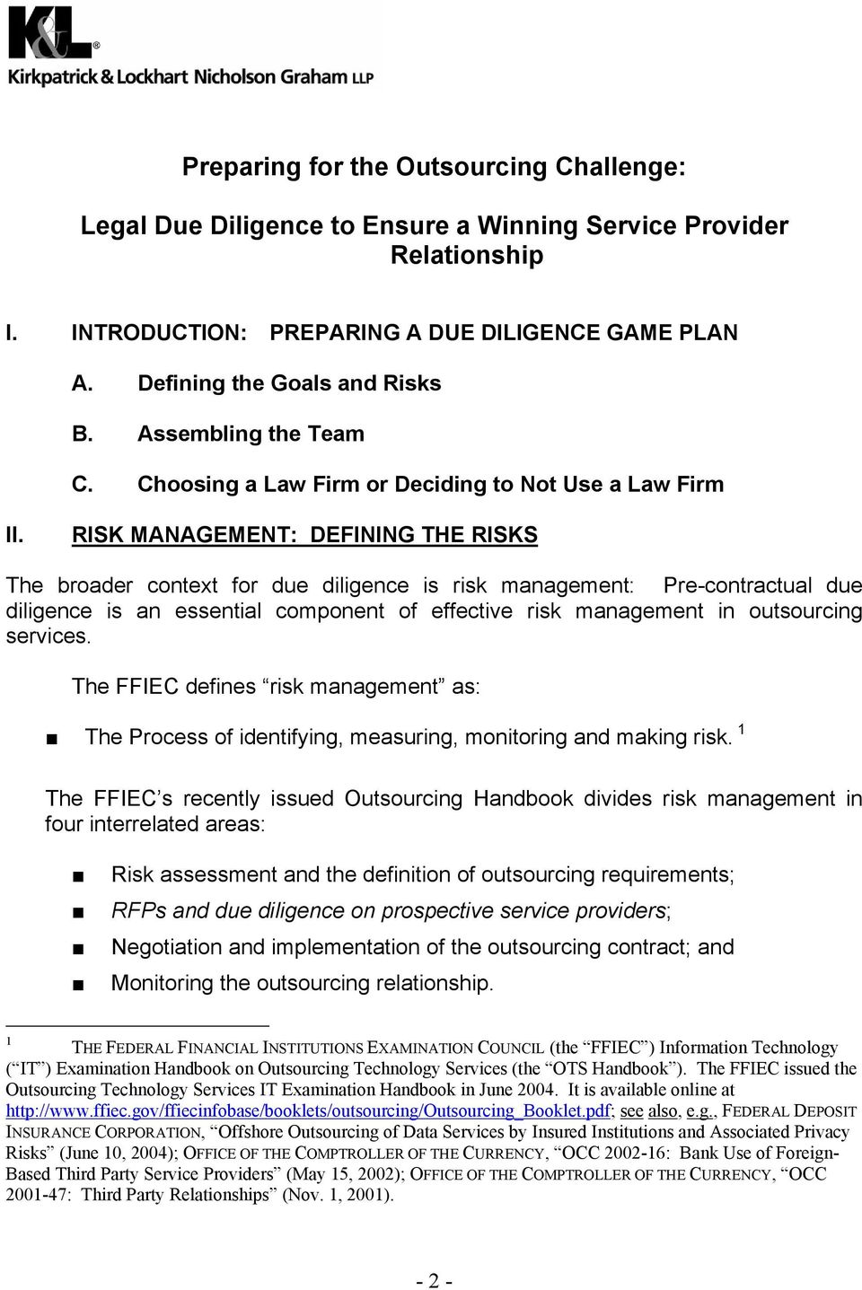 RISK MANAGEMENT: DEFINING THE RISKS The broader context for due diligence is risk management: Pre-contractual due diligence is an essential component of effective risk management in outsourcing