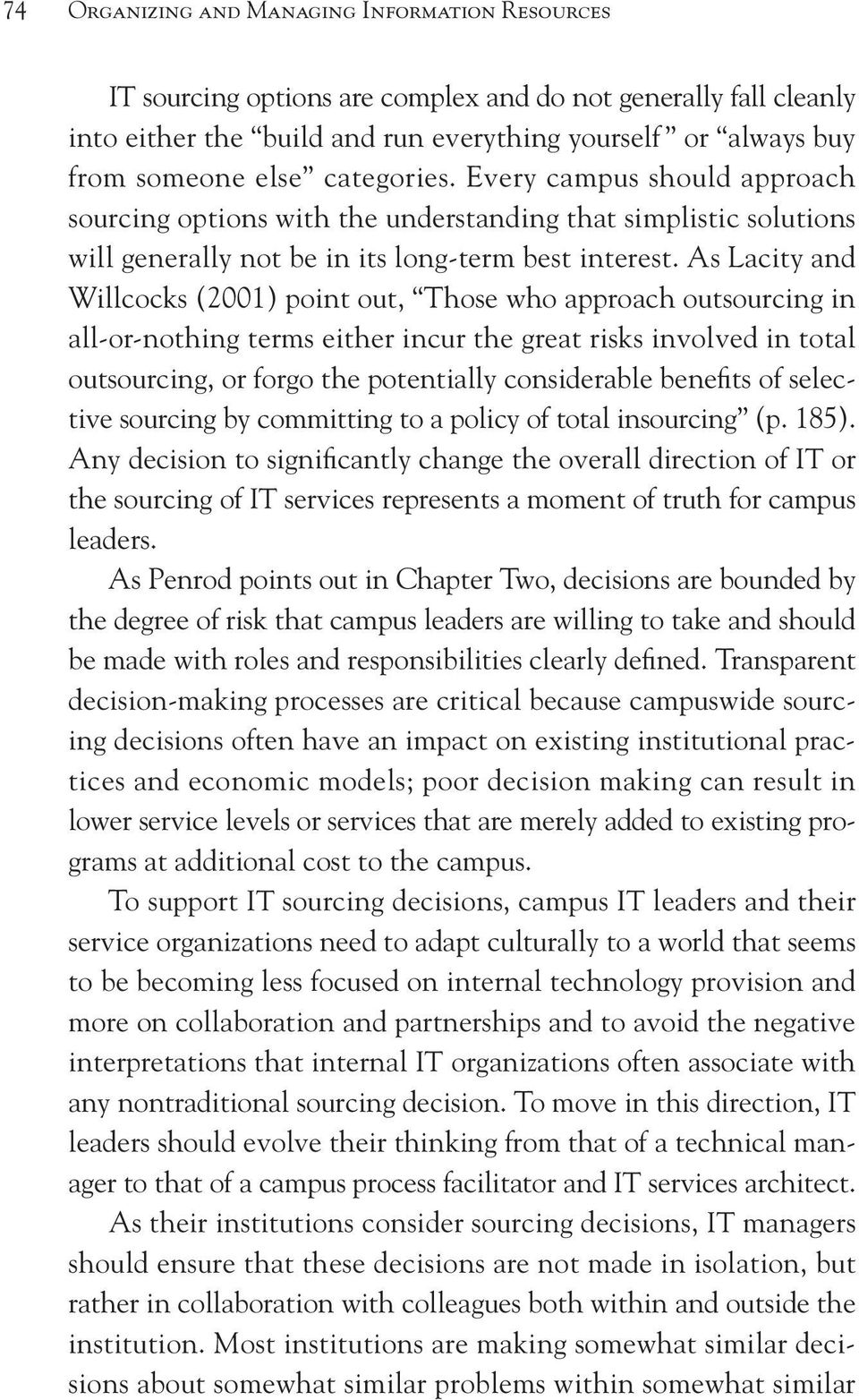 As Lacity and Willcocks (2001) point out, Those who approach outsourcing in all-or-nothing terms either incur the great risks involved in total outsourcing, or forgo the potentially considerable