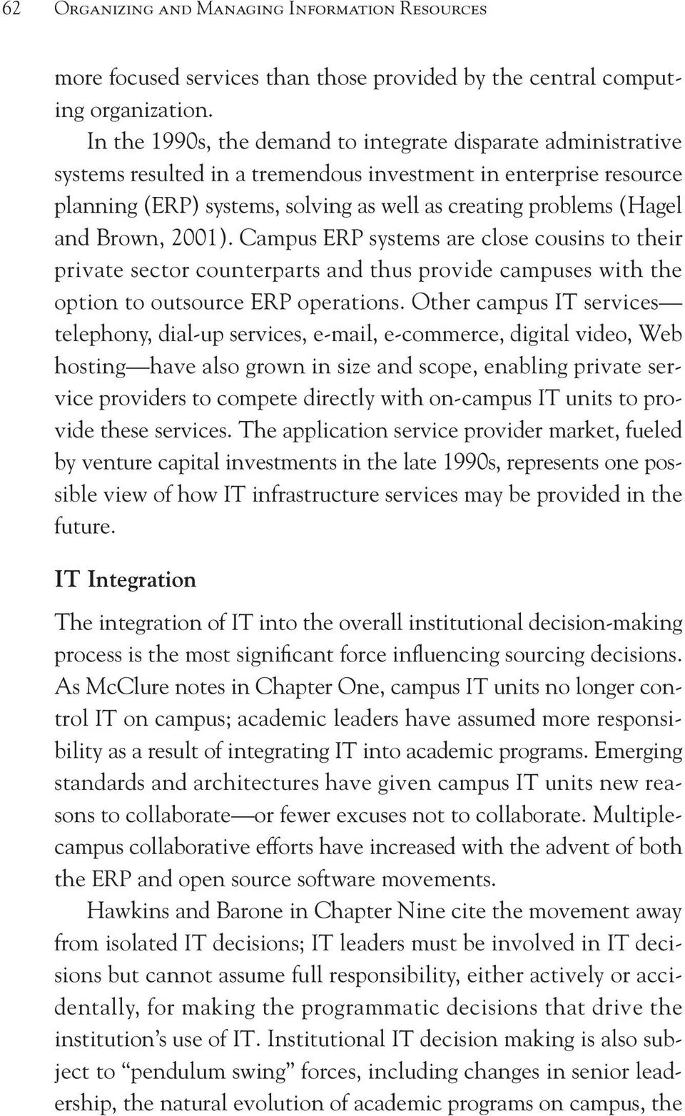 and Brown, 2001). Campus ERP systems are close cousins to their private sector counterparts and thus provide campuses with the option to outsource ERP operations.