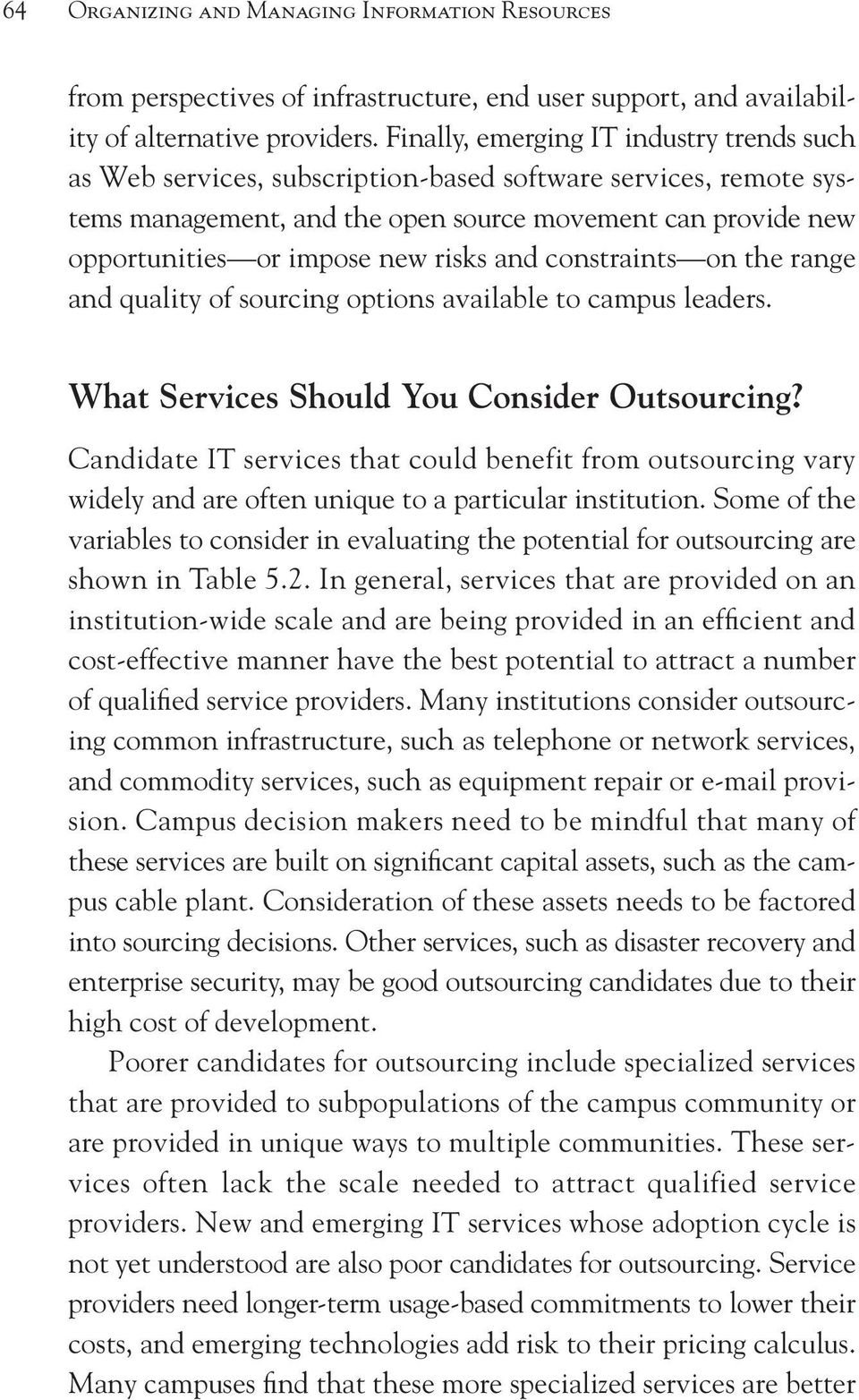 risks and constraints on the range and quality of sourcing options available to campus leaders. What Services Should You Consider Outsourcing?