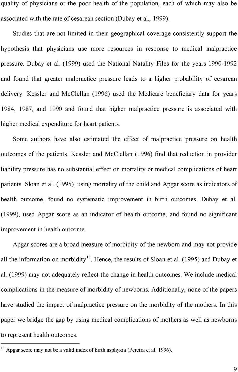 (1999) used the National Natality Files for the years 1990-1992 and found that greater malpractice pressure leads to a higher probability of cesarean delivery.