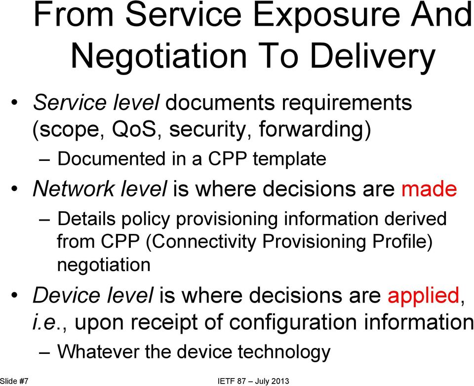 information derived from CPP (Connectivity Provisioning Profile) negotiation Device level is where decisions