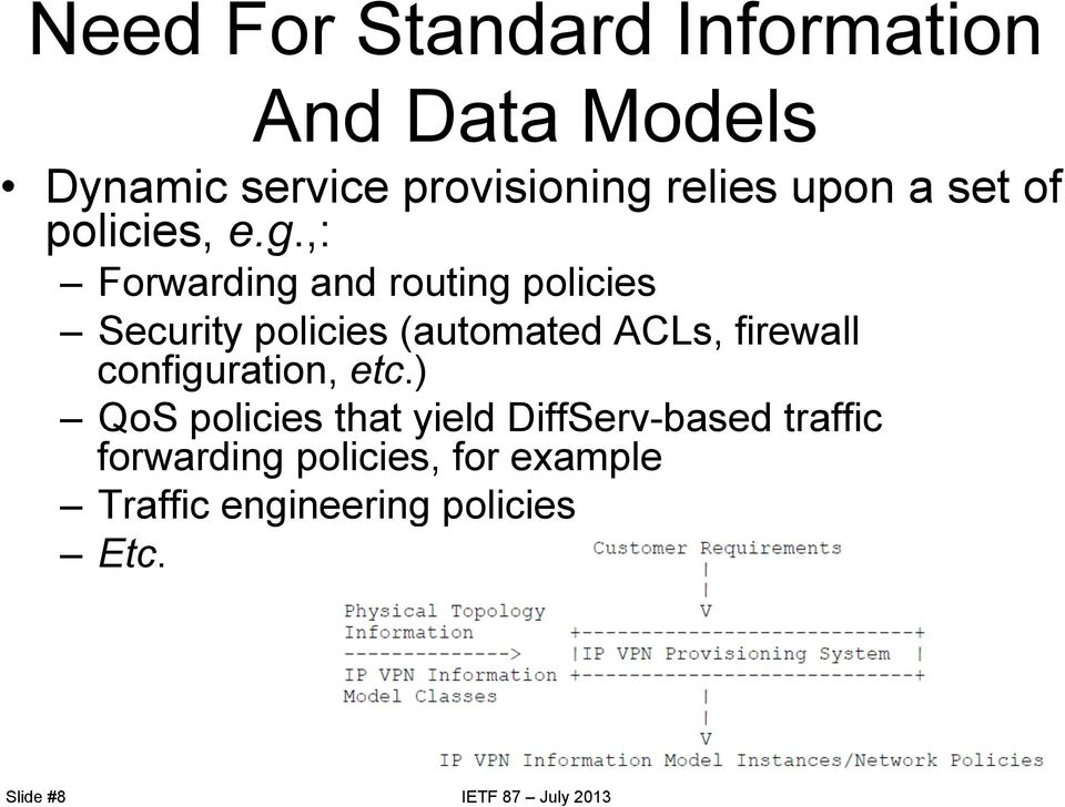 ,: Forwarding and routing policies Security policies (automated ACLs, firewall