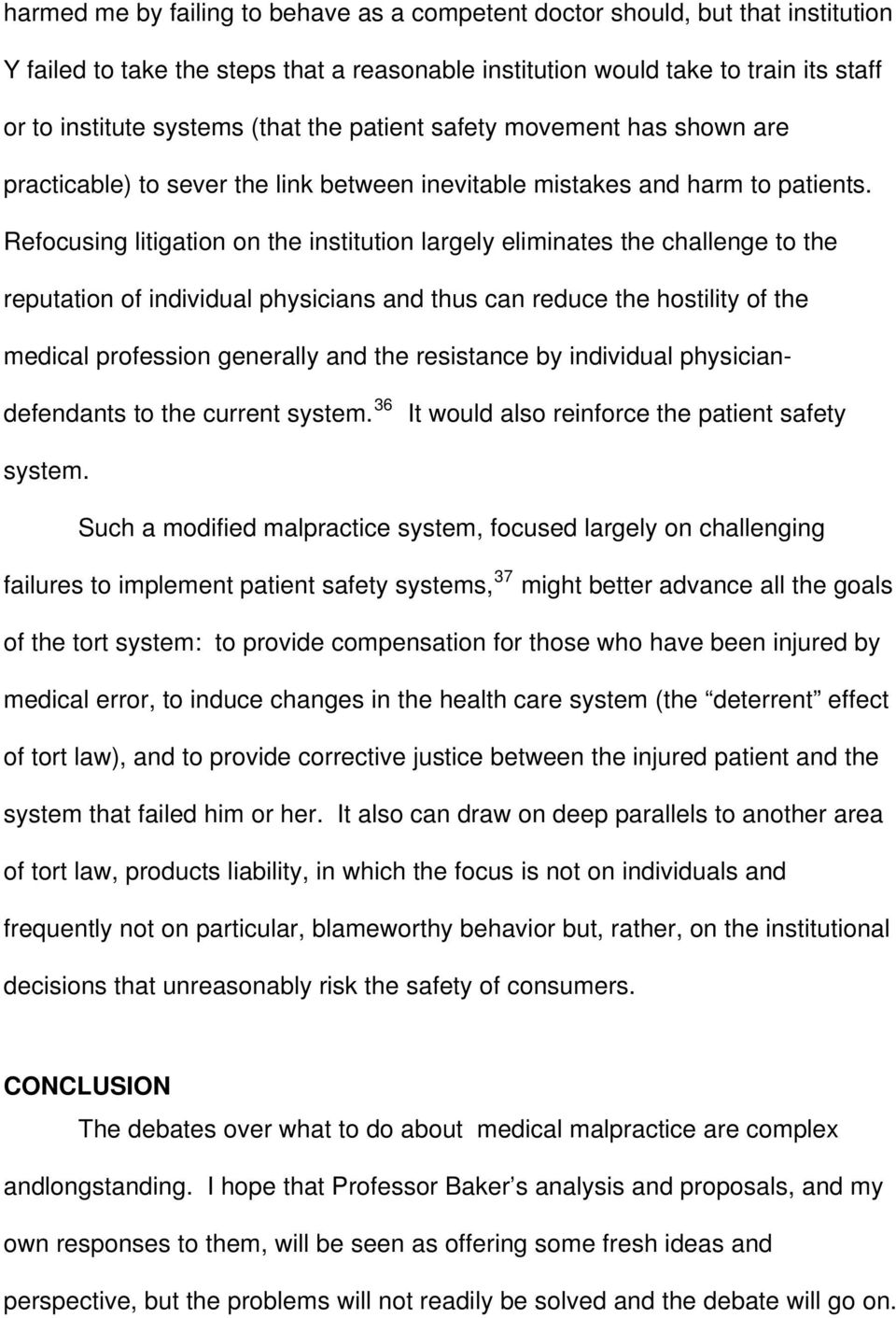 Refocusing litigation on the institution largely eliminates the challenge to the reputation of individual physicians and thus can reduce the hostility of the medical profession generally and the