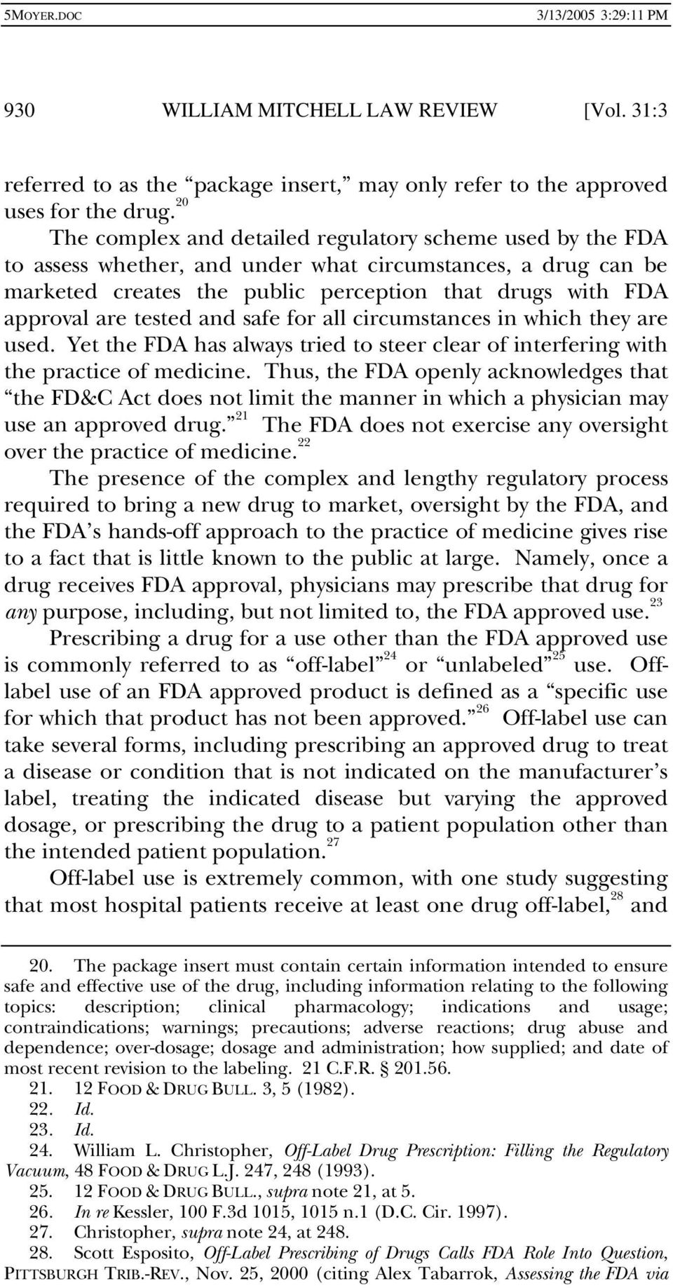 tested and safe for all circumstances in which they are used. Yet the FDA has always tried to steer clear of interfering with the practice of medicine.