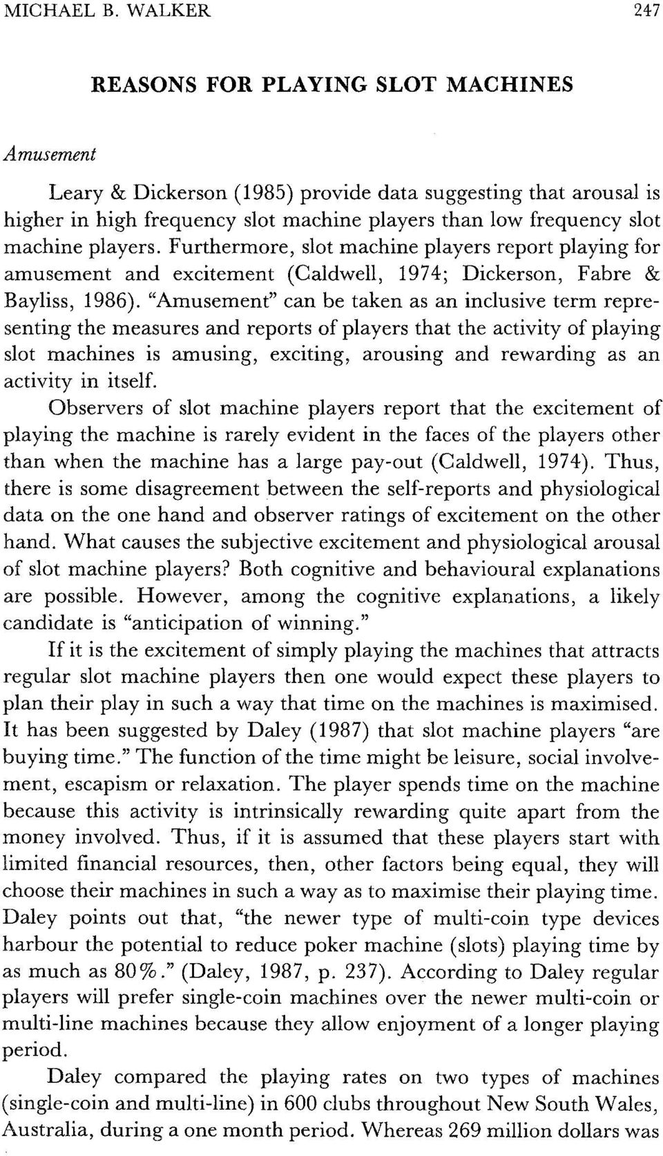 players. Furthermore, slot machine players report playing for amusement and excitement (Caldwell, 1974; Dickerson, Fabre & Bayliss, 1986).