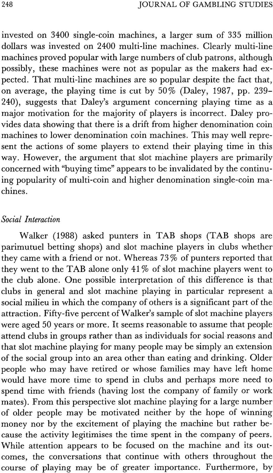 That multi-line machines are so popular despite the fact that, on average, the playing time is cut by 50% (Daley, 1987, pp.