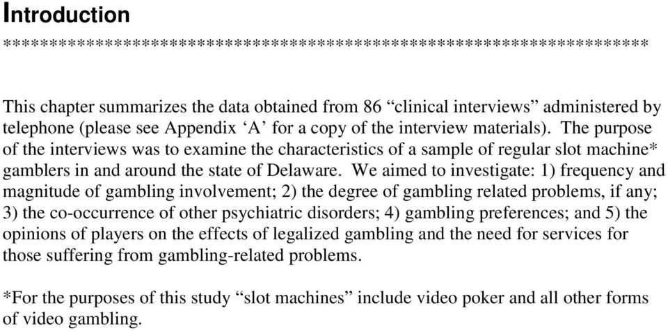 We aimed to investigate: 1) frequency and magnitude of gambling involvement; 2) the degree of gambling related problems, if any; 3) the co-occurrence of other psychiatric disorders; 4) gambling