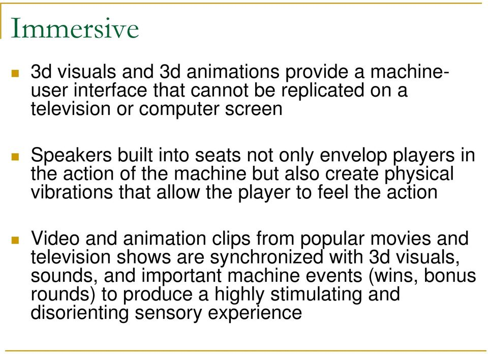 allow the player to feel the action Video and animation clips from popular movies and television shows are synchronized with 3d